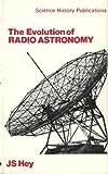 The Evolution of Radio Astronomy, James S. Hey, 0882020277
