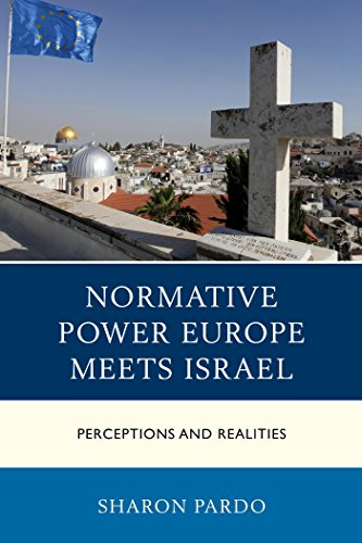 Download Normative Power Europe Meets Israel: Perceptions and Realities (Europe and the World) Pdf
