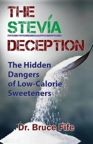 The Stevia Deception: The Hidden Dangers of Low-Calorie Sweeteners