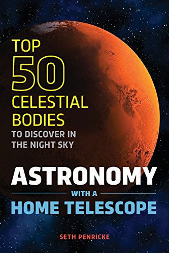 Astronomy with a Home Telescope: The Top 50 Celestial Bodies to Discover in the Night Sky - Astronomy Telescope Book