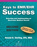 Keys to EMR/EHR Success : Selecting and Implementing an Electronic Medical Record, Sterling and Sterling, Ronald B., 0982705506