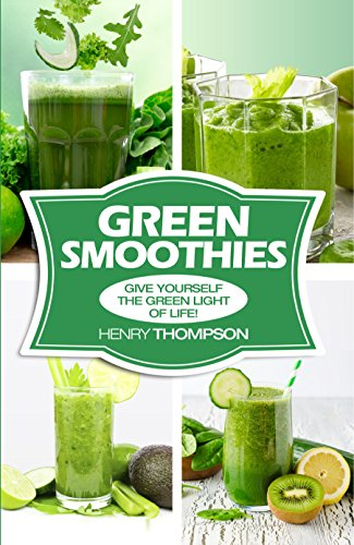 Green Smoothies: Simple, Easy And very Healthy Smoothie recipes (Green Smoothies, Healthy Smoothie, Smoothie Recipes, Smoothies Cleanse, Smoothie Diet, Smoothie Weight loss, Everyday Smoothies, Heal by Henry Thompson