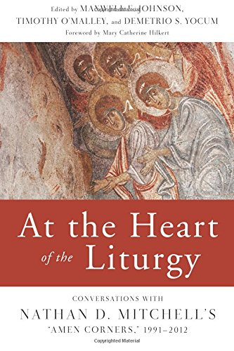 "At the Heart of the Liturgy: Conversations with Nathan D. Mitchell's ""Amen Corners,"" 1991-2012 pdf"