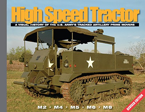 High Speed Tractor: A Visual History of the U.S. Army's Tracked Artillery Prime Movers (Visual History Series)