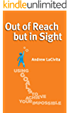 Out of Reach but in Sight:  Using Goals to Achieve Your Impossible