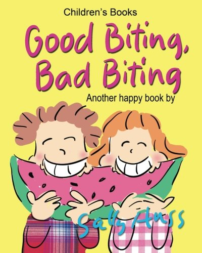 Children's Books: GOOD BITING, BAD BITING: (Adorable Rhyming Bedtime Story/Picture Book, About Using Teeth For Biting Into Delicious, Nutritious Food ... Readers, With 30 Illustrations, Ages 2-7)
