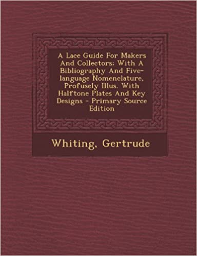 Télécharger le livre de google books gratuitementA Lace Guide For Makers And Collectors; With A Bibliography And Five-language Nomenclature, Profusely Illus. With Halftone Plates And Key Designs - Primary Source Edition by Whiting Gertrude 1295063751