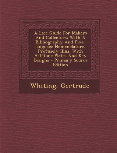 A Lace Guide For Makers And Collectors; With A Bibliography And Five-language Nomenclature, Profusely Illus. With Halftone Plates And Key Designs - Primary Source Edition by Nabu Press
