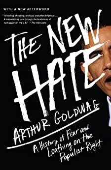 The New Hate: A History of Fear and Loathing on the Populist Right by [Goldwag, Arthur]