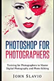 Photoshop for Photographers: Training for Photographers to Master Digital Photography and Photo Editing (Photo Editing, Graphic Design, Digital ... Adobe Photoshop Lightroom and Graphic Design)