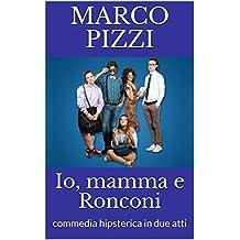 Io, mamma e Ronconi: commedia hipsterica in due atti (Italian Edition)