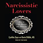 Narcissistic Lovers: How to Cope, Recover and Move On | Cynthia Zayn,Kevin Dibble