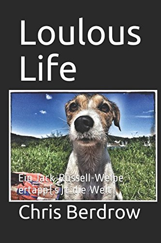 Download Loulous Life: Ein Jack-Russell-Welpe ertapp(s)t die Welt (German Edition) PDF