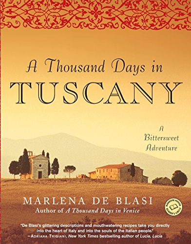 A Thousand Days in Tuscany: A Bittersweet Adventure by Marlena de Blasi
