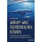 Warum Wale Fremdsprachen können: und andere erstaunliche Erkenntnisse über die geheimen Fähigkeiten der Tiere (German Edition)