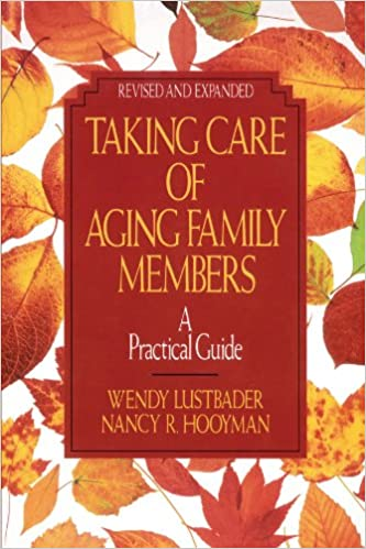 Taking Care Of Aging Family Members A Practical Guide Wendy