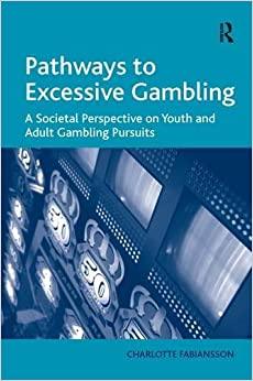 Pathways to Excessive Gambling: A Societal Perspective on Youth and Adult Gambling Pursuits