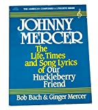 img - for Johnny Mercer: The Life, Times and Song Lyrics of Our Huckleberry Friend (The American Composers & Lyricists Series) book / textbook / text book