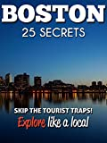 BOSTON Massachusetts 25 Secrets - The Locals Travel Guide  For Your Trip to Boston: Skip the tourist traps and explore like a local : Where to Go, Eat & Party in Boston