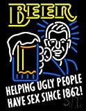 Beer Helping Ugly People Have Sex Since 1862 Neon Sign 31'' Tall x 24'' Wide x 3'' Deep
