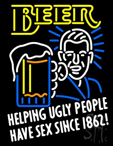 Beer Helping Ugly People Have Sex Since 1862 Outdoor Neon Sign 31'' Tall x 24'' Wide x 3.5'' Deep by The Sign Store