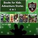 Books for Kids: Adventure Stories 4 in 1 Audiobook by Jeff Child Narrated by John H Fehskens