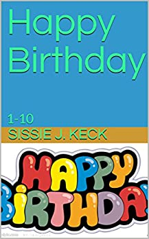 Happy Birthday 1 10 Kindle Edition By Sissie J Keck