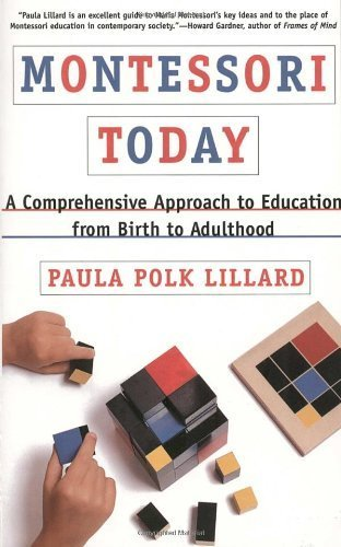 Montessori Today: A Comprehensive Approach to Education from Birth to Adulthood by Paula Polk Lillard (1996-01-30)