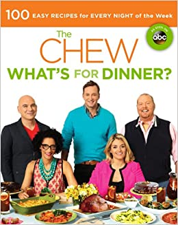 the chew what s for dinner 100 easy recipes for every night of