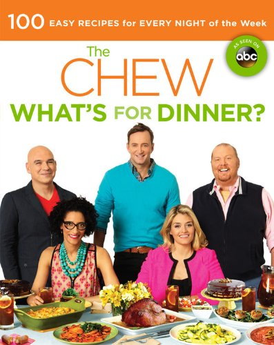 The Chew  Whats For Dinner   100 Easy Recipes For Every Night Of The Week