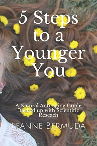 5 Steps to a Younger You: A Natural Anti-aging Guide Backed up with Scientific Research