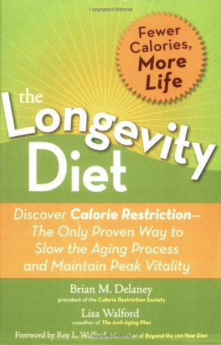 The Longevity Diet: Discover Calorie Restriction-the Only Proven Way to Slow the Aging Process and Maintain Peak Vitality