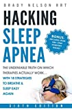 Hacking Sleep Apnea - 6th Edition | 18 Strategies to Breathe & Sleep Easy Again