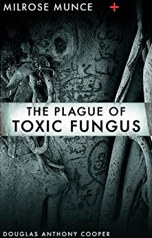 Milrose Munce and the Plague of Toxic Fungus by [Cooper, Douglas Anthony]