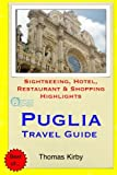 Puglia Travel Guide: Sightseeing, Hotel, Restaurant & Shopping Highlights