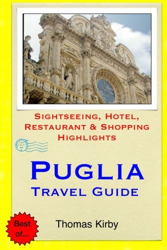 Puglia Travel Guide Sightseeing Hotel Restaurant Shopping Highlights