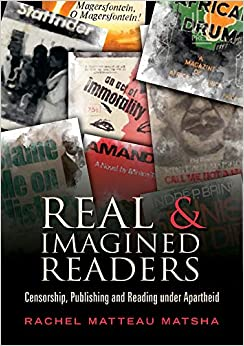 Real And Imagined Readers: Censorship. Publishing And Reading Under Apartheid por Rachel Matteau Matsha epub