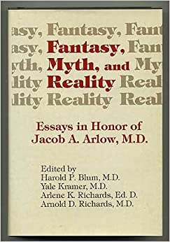 Fantasy, Myth, and Reality: Essays in Honor of Jacob a Arlow, MD