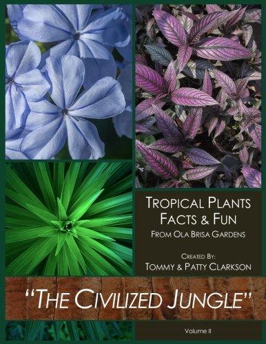 'The Civilized Jungle': Tropical Plants, Facts & Fun - From Ola Brisa Gardens - Volume II (Volume 2)
