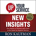 UP! Your Service New Insights: True Stories of Winners and Losers in the Quest for Superior Service Audiobook by Ron Kaufman Narrated by Adam Danoff
