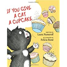 If You Give A Cat A Cupcake: Written by Laura J Numeroff, 2008 Edition, Publisher: Balzer & Bray [Hardcover]
