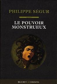 Le pouvoir monstrueux par Philippe Ségur
