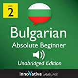 Learn Bulgarian - Level 2: Absolute Beginner : Volume 1 (Innovative Language Series - Learn Bulgarian from Absolute Beginner to Advanced)