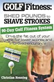 Golf Fitness: Shed Pounds to Shave Strokes, Christian Henning, 1490933654