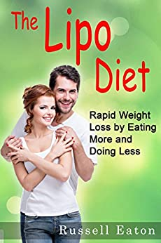 The Lipo Diet: Rapid Weight Loss by Eating More and Doing Less (DeliveredOnline Guides Book 0) by [Eaton, Russell]