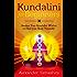 Kundalini: Kundalini For Beginners: Awaken Your Kundalini Within To Heal Your Body Naturally (FREE GIFT inside) (Kundalini, Kundalini Yoga, Meditation)