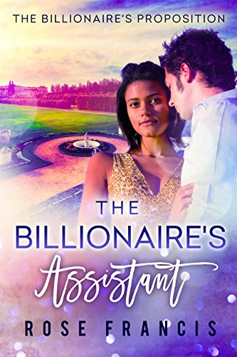 The Billionaire's Assistant (The Billionaire's Proposition Book 1) by [Francis, Rose]