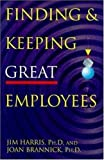 Finding & Keeping Great Employees, Jim Harris and Joan Brannick, 0814404545