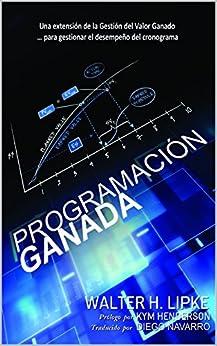 Programación Ganada: Una extensión de la Gestión del Valor Ganado para gestionar el desempeño del cronograma de [Lipke, Walter H.]