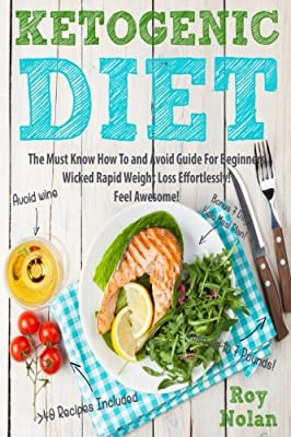Ketogenic Diet: The Must Know How To and Avoid Guide For Beginners. Wicked Rapid Weight Loss Effortlessly